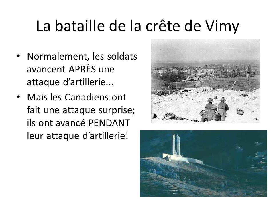 La bataille de la crête de Vimy Normalement, les soldats avancent APRÈS une attaque dartillerie... Mais les Canadiens ont fait une attaque surprise; i
