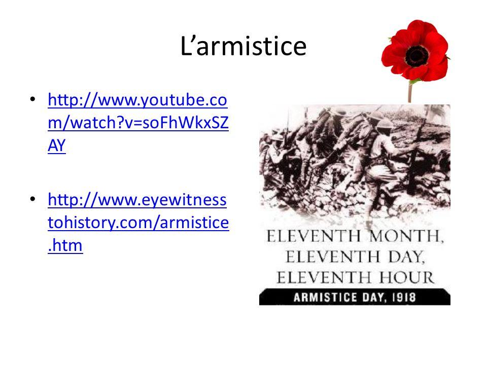 Larmistice http://www.youtube.co m/watch?v=soFhWkxSZ AY http://www.youtube.co m/watch?v=soFhWkxSZ AY http://www.eyewitness tohistory.com/armistice.htm http://www.eyewitness tohistory.com/armistice.htm