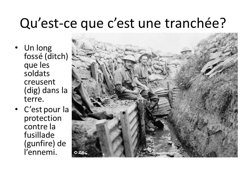 Quest-ce que cest une tranchée? Un long fossé (ditch) que les soldats creusent (dig) dans la terre. Cest pour la protection contre la fusillade (gunfi