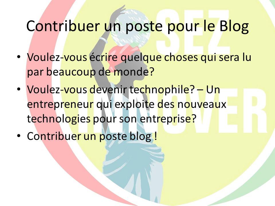 Contribuer un poste pour le Blog Voulez-vous écrire quelque choses qui sera lu par beaucoup de monde? Voulez-vous devenir technophile? – Un entreprene