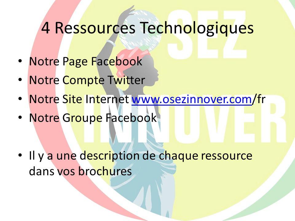 4 Ressources Technologiques Notre Page Facebook Notre Compte Twitter Notre Site Internet www.osezinnover.com/frwww.osezinnover.com Notre Groupe Facebo