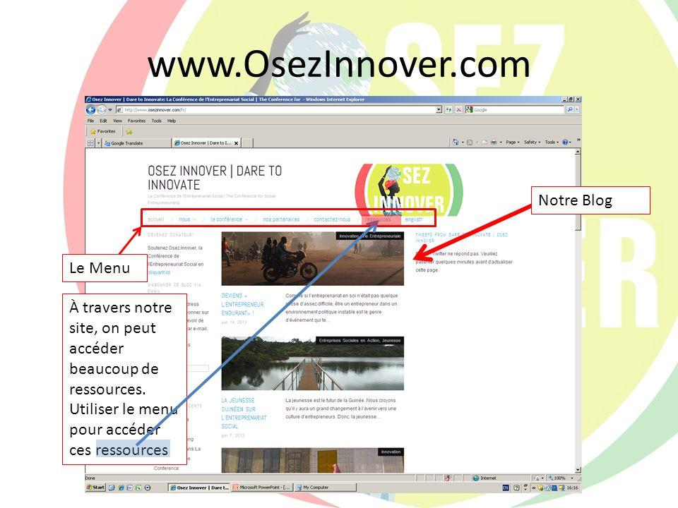 www.OsezInnover.com Les Ressources disponibles au site – Nos Buts et Objectifs – Le Programme de la Conférence et Compétition – Une Description du Mouvement – Nos Partenaires – Etc.