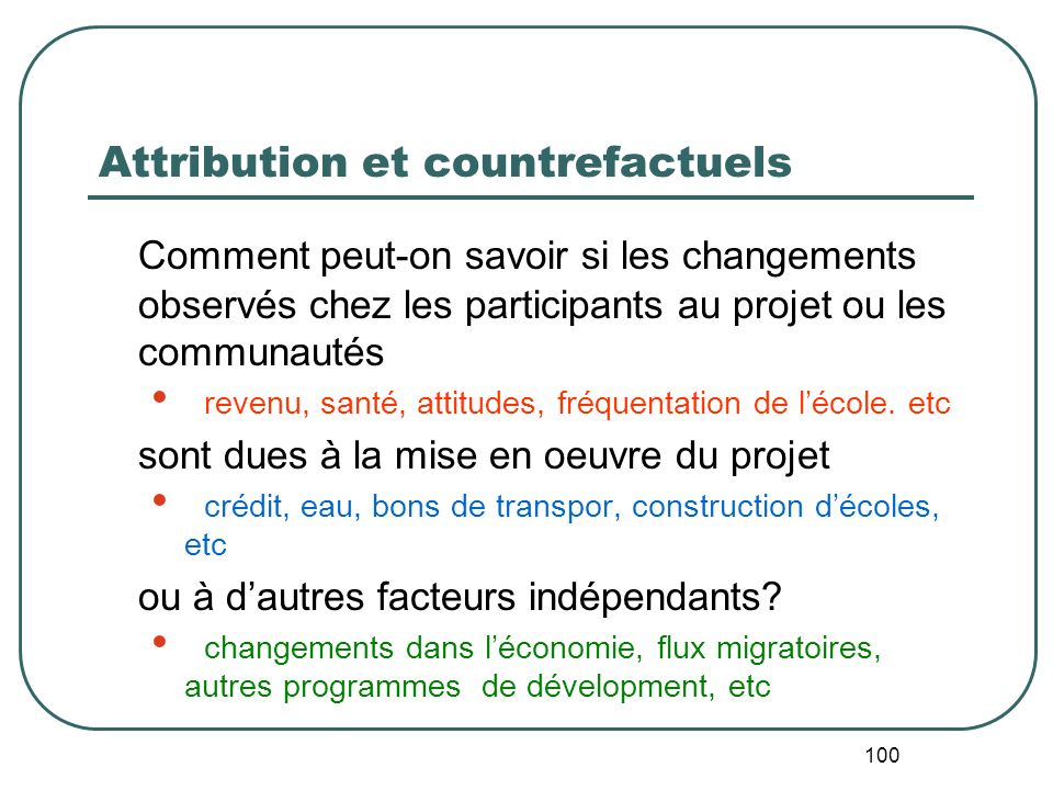 Déterminer les Countrefactuels Evaluation en SituationRéelle Concevoir des évaluations en tenant compte des contraintes associées au budget, aux délai
