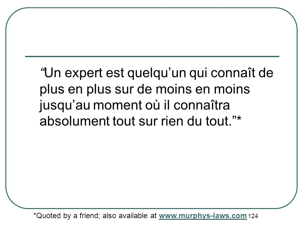 Quoted by Patricia Rogers, RMIT University 123 Une réponse approximative à la bonne question, est souvent vague, est bien meilleure quune réponse exacte à la mauvaise question, qui peut toujours être précisée.