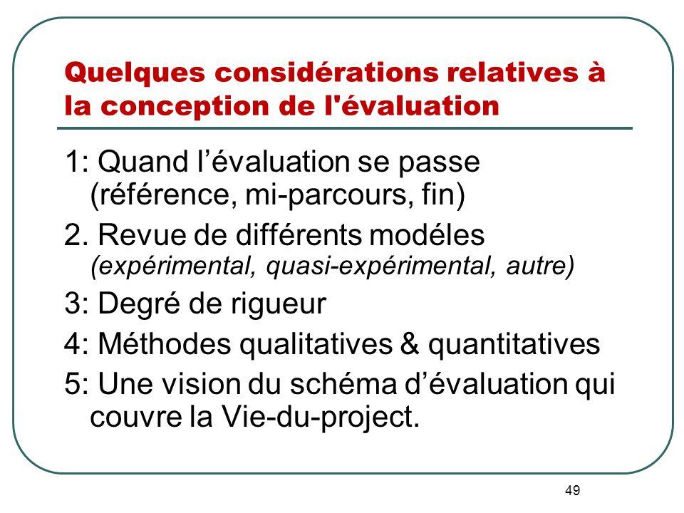 48 Determiner un modéle dévaluation qui convient (et qui est réaliste) A partir de lobjectif principal dune évaluation, de la compréhension des besoin