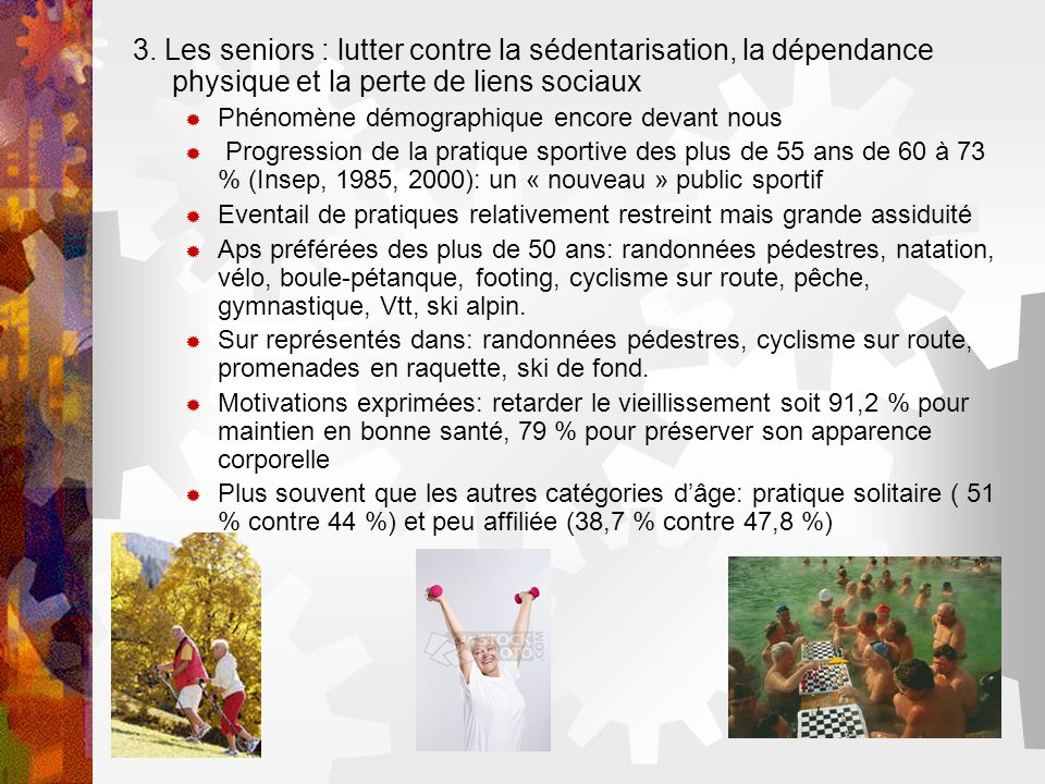 3. Les seniors : lutter contre la sédentarisation, la dépendance physique et la perte de liens sociaux Phénomène démographique encore devant nous Prog