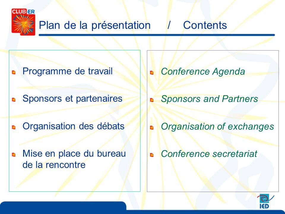 Plan de la présentation / Contents Programme de travail Sponsors et partenaires Organisation des débats Mise en place du bureau de la rencontre Conference Agenda Sponsors and Partners Organisation of exchanges Conference secretariat