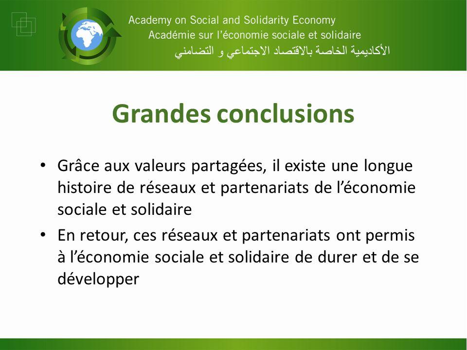 Grandes conclusions Grâce aux valeurs partagées, il existe une longue histoire de réseaux et partenariats de léconomie sociale et solidaire En retour,