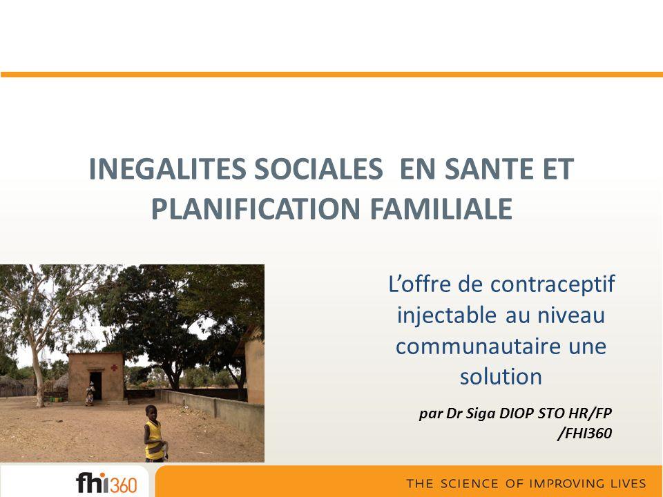 INEGALITES SOCIALES EN SANTE ET PLANIFICATION FAMILIALE Loffre de contraceptif injectable au niveau communautaire une solution par Dr Siga DIOP STO HR