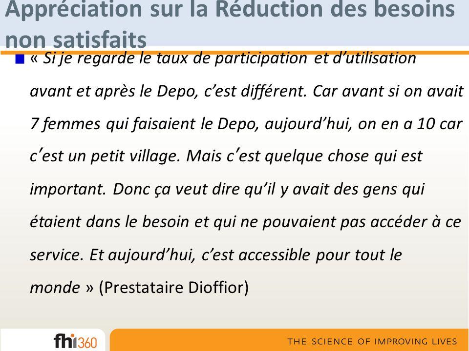 Appréciation sur la Réduction des besoins non satisfaits « Si je regarde le taux de participation et dutilisation avant et après le Depo, cest différe