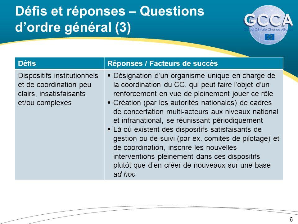 Défis et réponses – Questions dordre général (3) DéfisRéponses / Facteurs de succès Dispositifs institutionnels et de coordination peu clairs, insatis