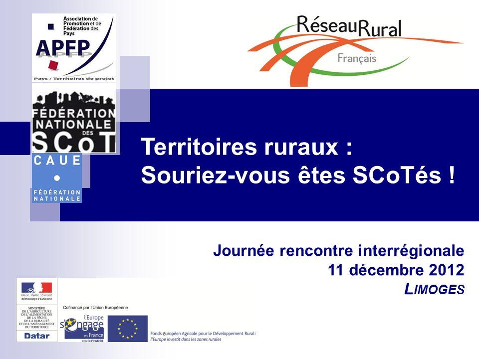 Territoires ruraux : Souriez-vous êtes SCoTés ! Journée rencontre interrégionale 11 décembre 2012 L IMOGES