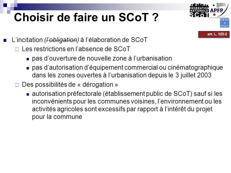 Choisir de faire un SCoT ? Lincitation (lobligation) à lélaboration de SCoT Les restrictions en labsence de SCoT pas douverture de nouvelle zone à lur