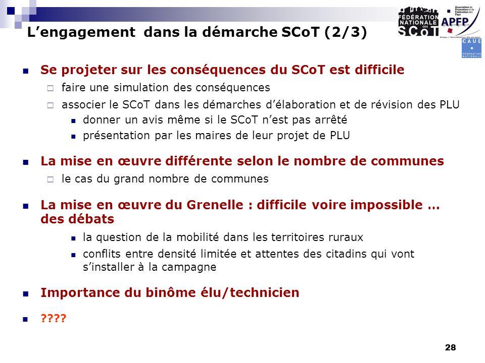 28 Lengagement dans la démarche SCoT (2/3) Se projeter sur les conséquences du SCoT est difficile faire une simulation des conséquences associer le SC