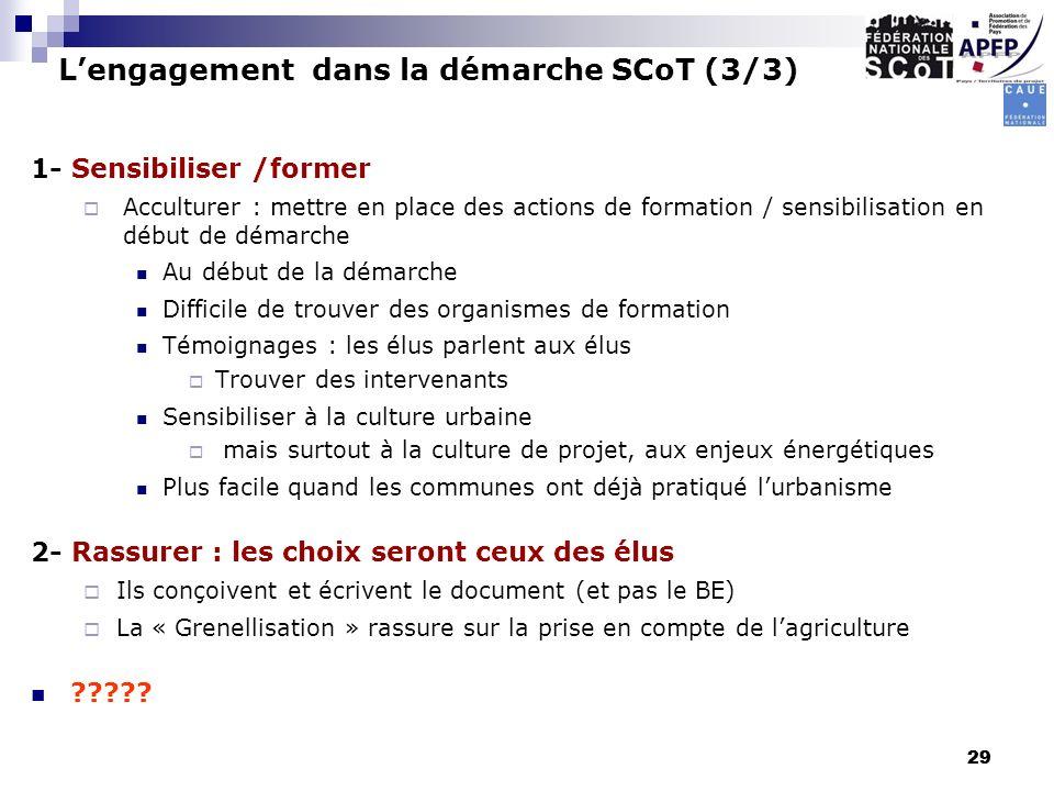 29 Lengagement dans la démarche SCoT (3/3) 1- Sensibiliser /former Acculturer : mettre en place des actions de formation / sensibilisation en début de