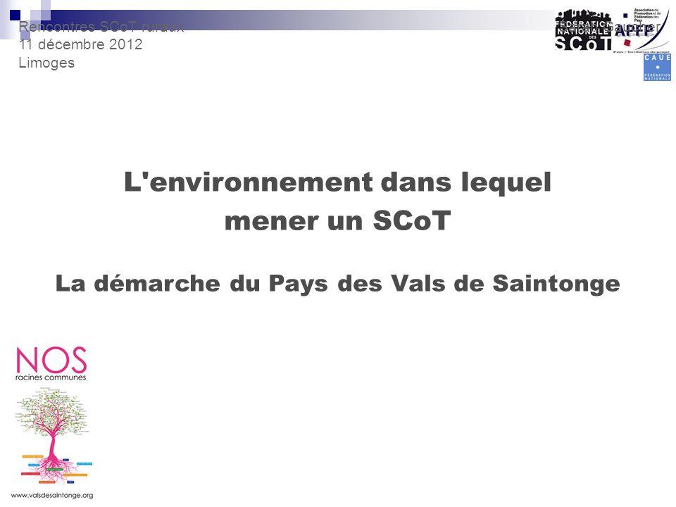 L'environnement dans lequel mener un SCoT La démarche du Pays des Vals de Saintonge Rencontres SCoT ruraux 11 décembre 2012 Limoges Sarah Gaucher