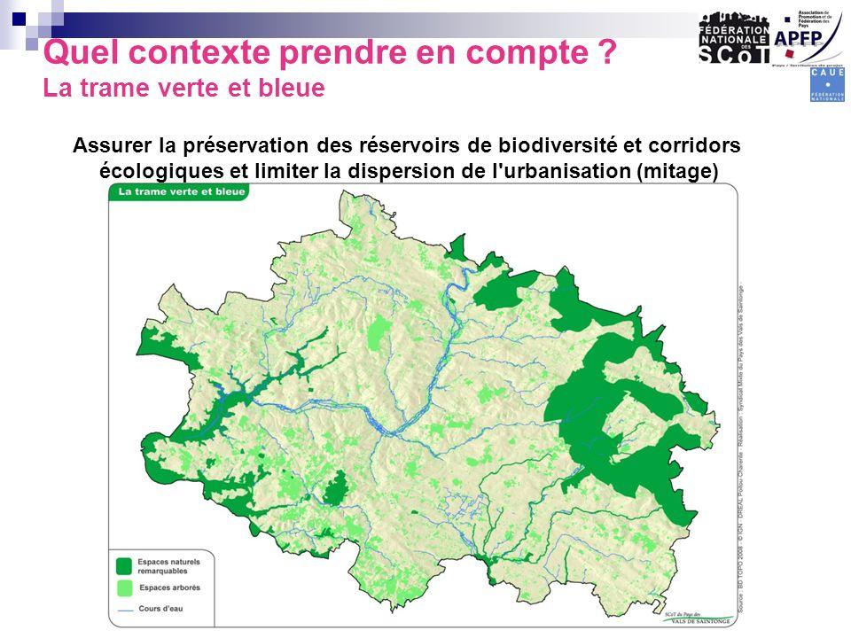 Quel contexte prendre en compte ? La trame verte et bleue Assurer la préservation des réservoirs de biodiversité et corridors écologiques et limiter l