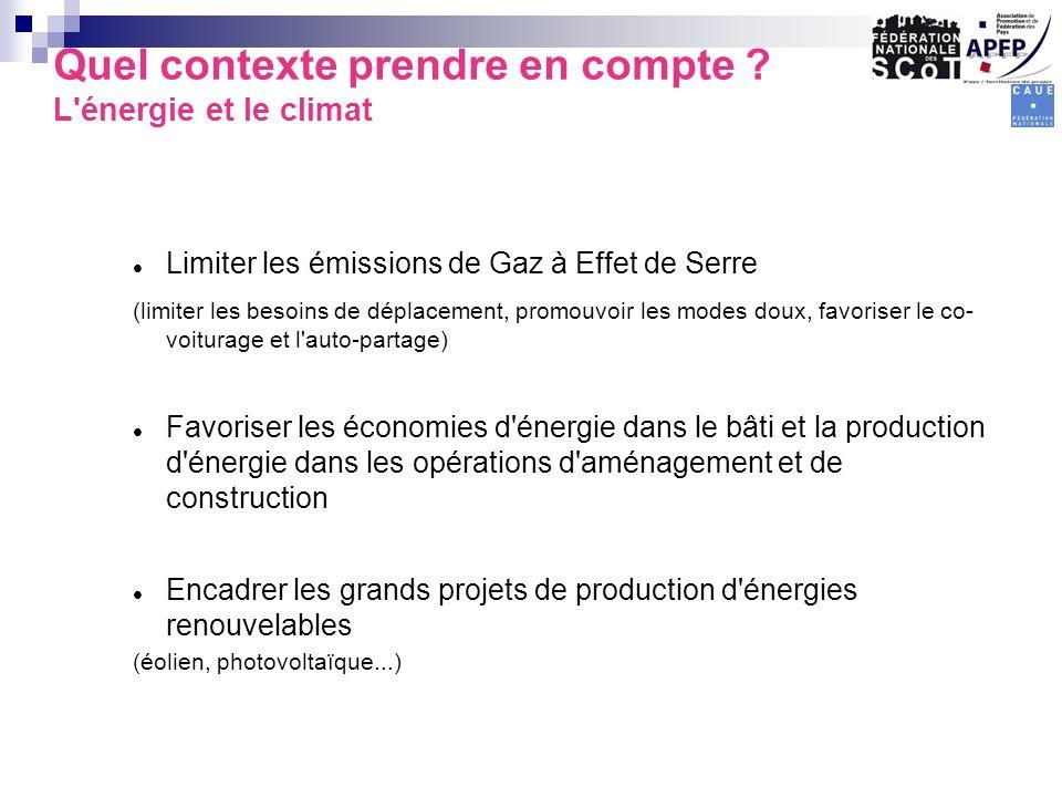 Quel contexte prendre en compte ? L'énergie et le climat Limiter les émissions de Gaz à Effet de Serre (limiter les besoins de déplacement, promouvoir