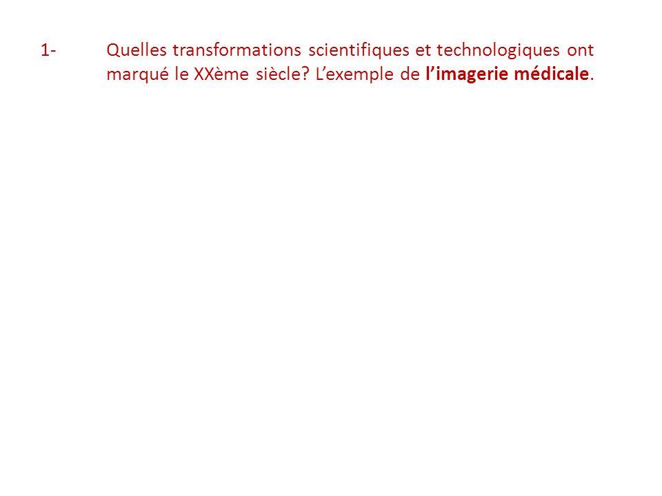 1-Quelles transformations scientifiques et technologiques ont marqué le XXème siècle.