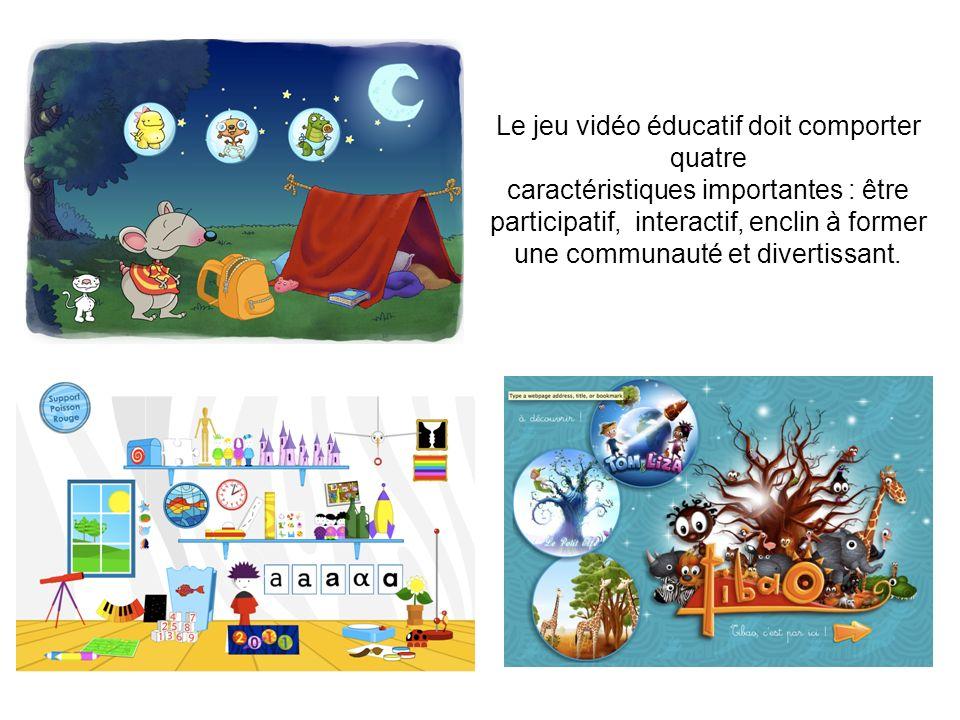 Le jeu vidéo éducatif doit comporter quatre caractéristiques importantes : être participatif, interactif, enclin à former une communauté et divertissa