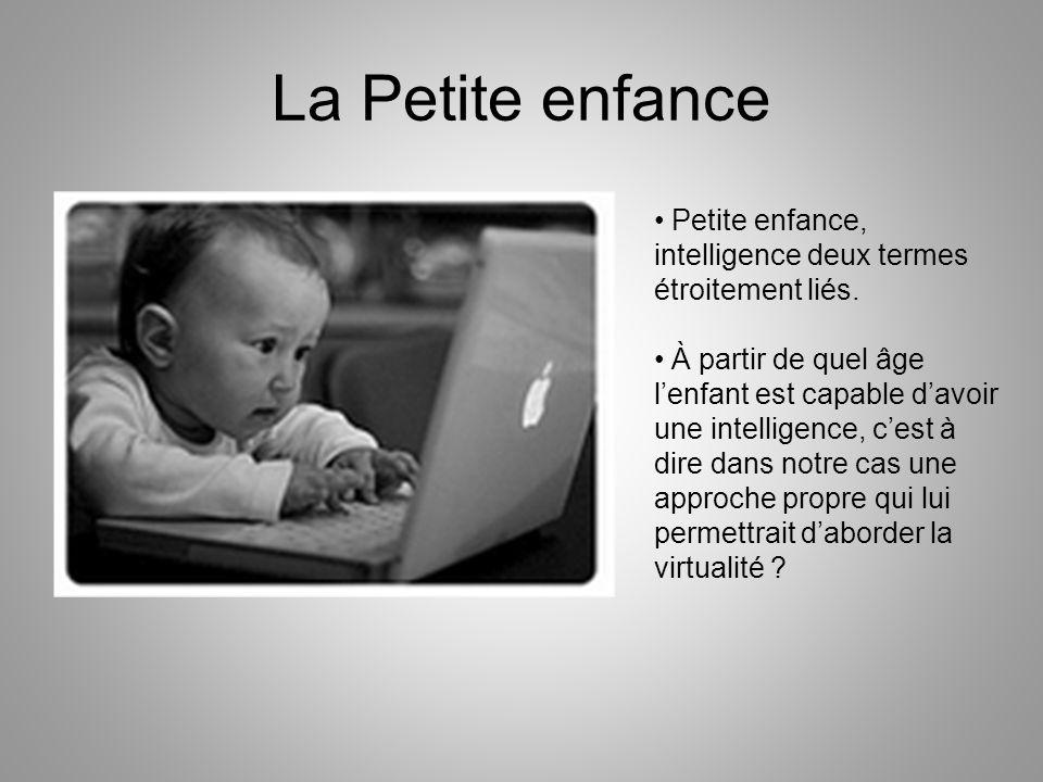 La Petite enfance Petite enfance, intelligence deux termes étroitement liés. À partir de quel âge lenfant est capable davoir une intelligence, cest à