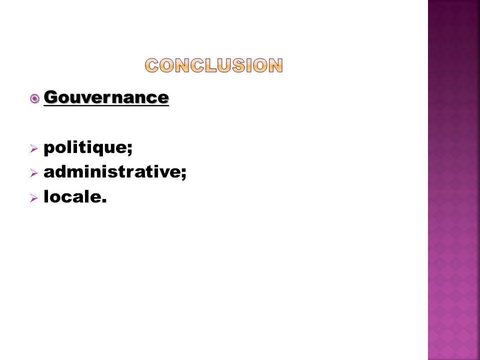Gouvernance Gouvernance politique; administrative; locale.