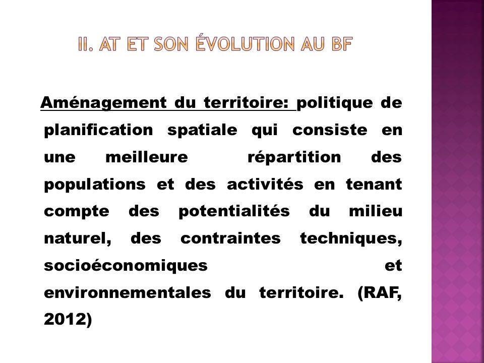 AT, une démarche récente au BF Avant 1979, lAT de type sectoriel A partir de 1979, adoption de lAT de type global En 1984, adoption de la RAF En 2006, adoption de la PNAT lancement de létude SNAT,