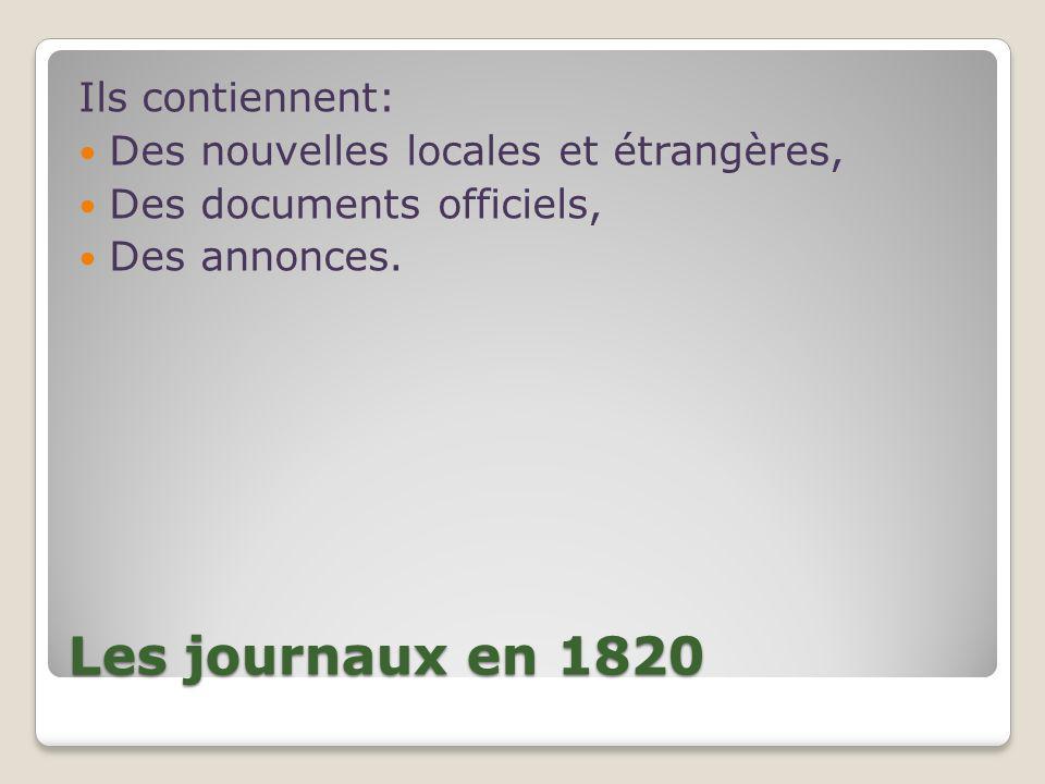 Les journaux en 1820 Ils contiennent: Des nouvelles locales et étrangères, Des documents officiels, Des annonces.