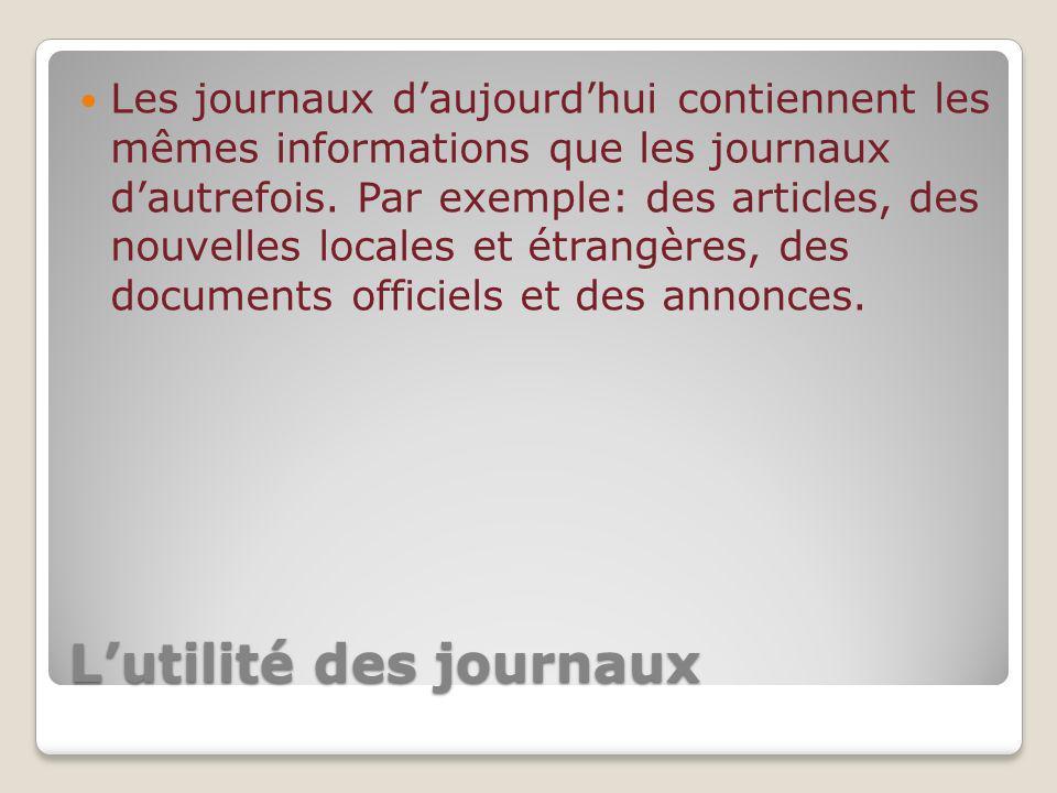 Lutilité des journaux Les journaux daujourdhui contiennent les mêmes informations que les journaux dautrefois. Par exemple: des articles, des nouvelle