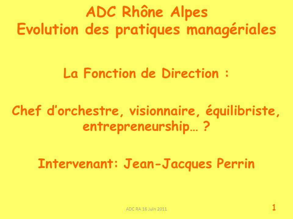ADC Rhône Alpes Evolution des pratiques managériales La Fonction de Direction : Chef dorchestre, visionnaire, équilibriste, entrepreneurship… ? Interv