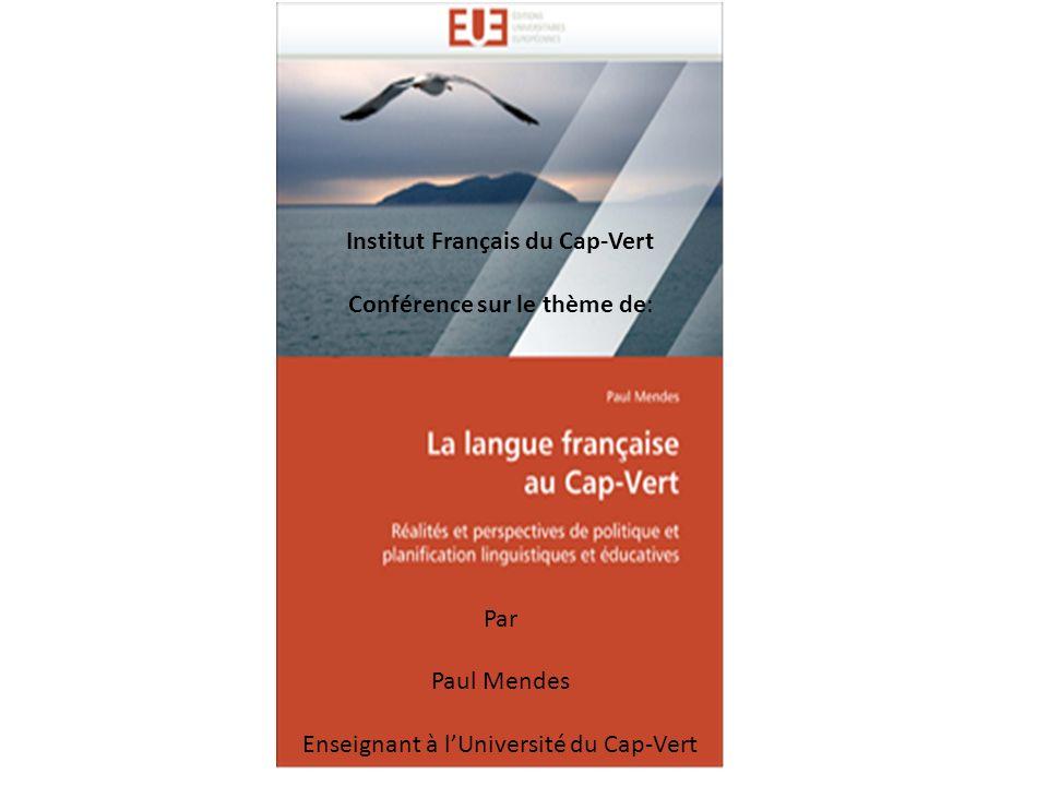 Institut Français du Cap-Vert Conférence sur le thème de: Par Paul Mendes Enseignant à lUniversité du Cap-Vert