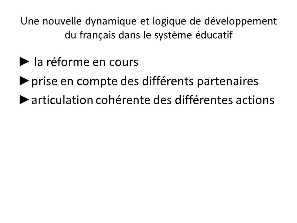 Une nouvelle dynamique et logique de développement du français dans le système éducatif la réforme en cours prise en compte des différents partenaires