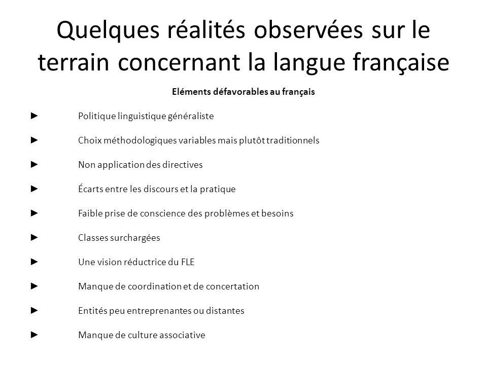 Quelques réalités observées sur le terrain concernant la langue française Eléments défavorables au français Politique linguistique généraliste Choix m