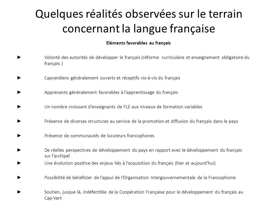 Quelques réalités observées sur le terrain concernant la langue française Eléments favorables au français Volonté des autorités de développer le franç