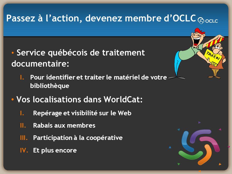 Passez à laction, devenez membre dOCLC Service québécois de traitement documentaire: I.Pour identifier et traiter le matériel de votre bibliothèque Vo