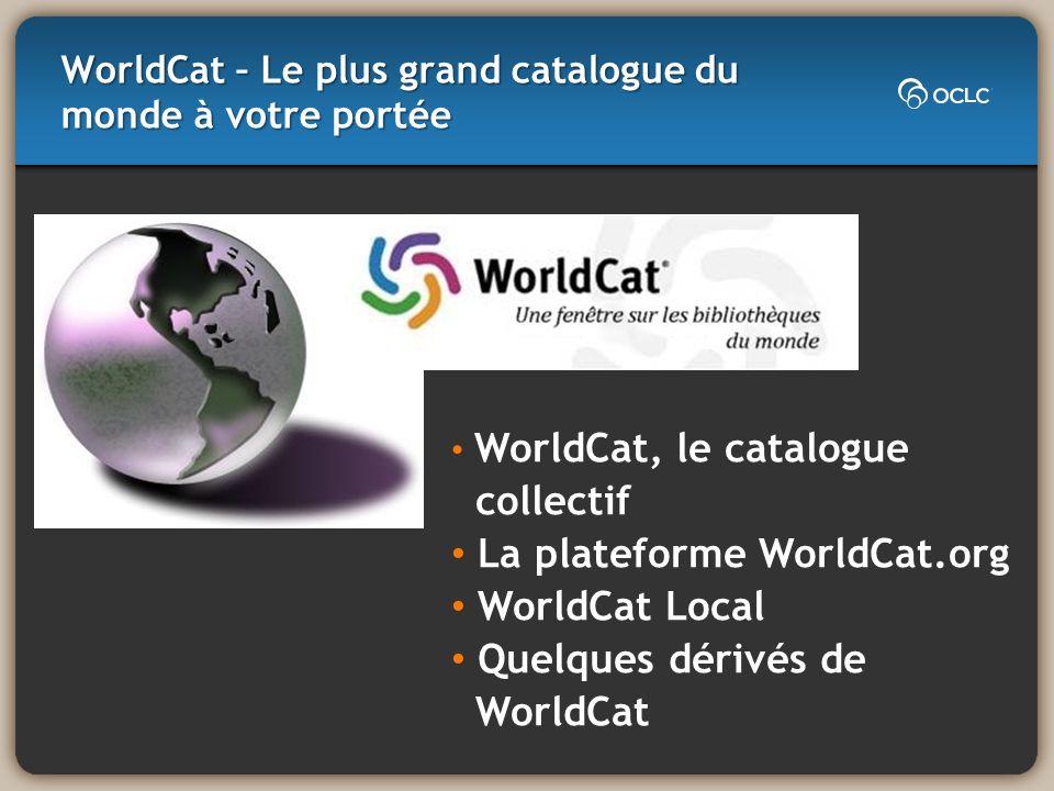 WorldCat 203 millions de notices Plus de 1,6 milliard de localisations Octobre 2010