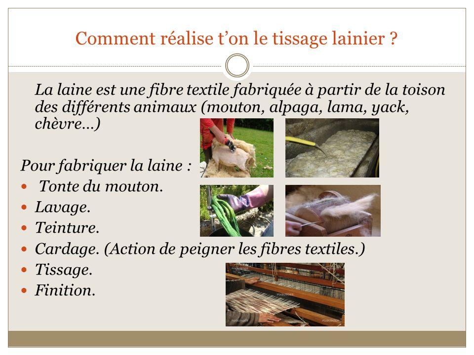Comment réalise ton le tissage lainier ? La laine est une fibre textile fabriquée à partir de la toison des différents animaux (mouton, alpaga, lama,
