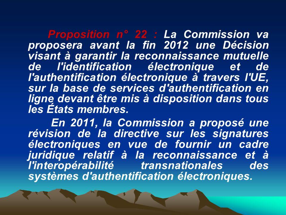 Proposition n° 22 : La Commission va proposera avant la fin 2012 une Décision visant à garantir la reconnaissance mutuelle de l'identification électro