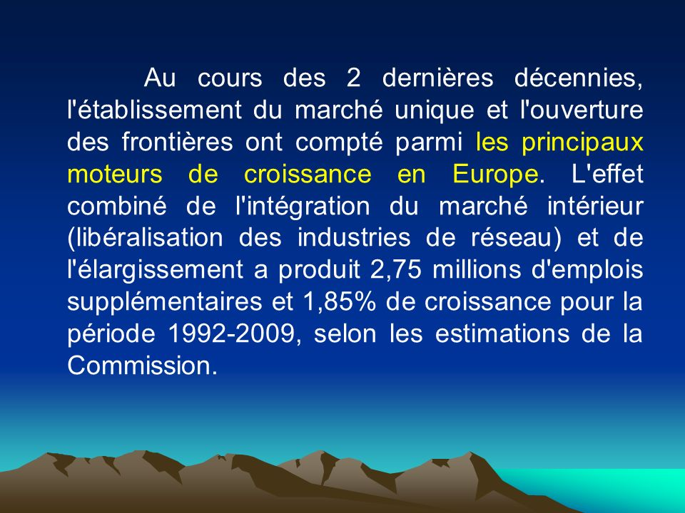 Au cours des 2 dernières décennies, l'établissement du marché unique et l'ouverture des frontières ont compté parmi les principaux moteurs de croissan