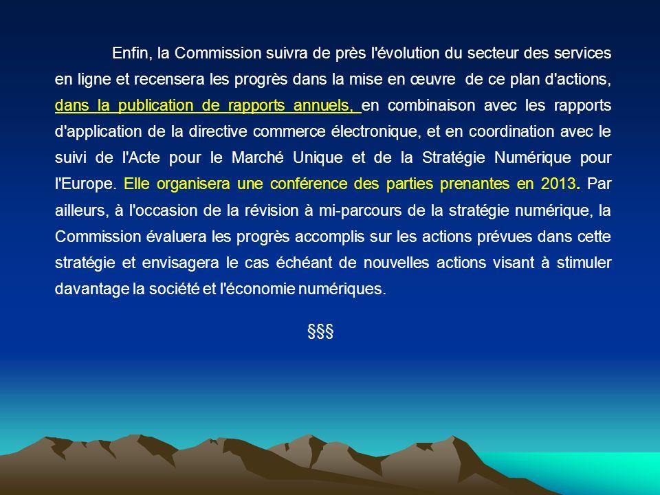 Enfin, la Commission suivra de près l'évolution du secteur des services en ligne et recensera les progrès dans la mise en œuvre de ce plan d'actions,