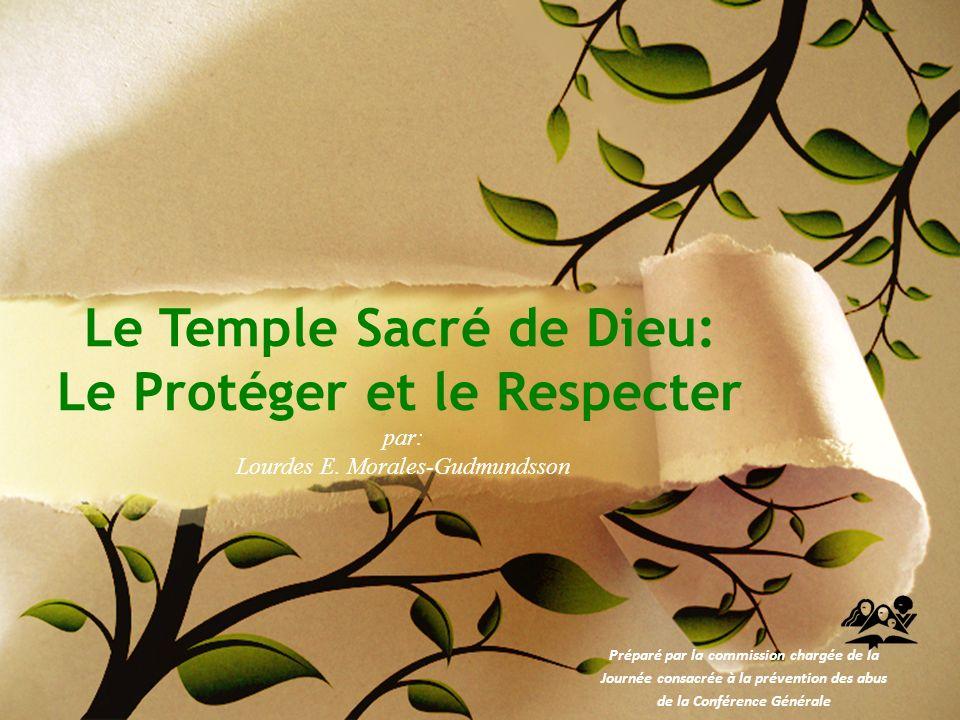Le Temple Sacré de Dieu: Le Protéger et le Respecter par: Lourdes E. Morales-Gudmundsson Préparé par la commission chargée de la Journée consacrée à l