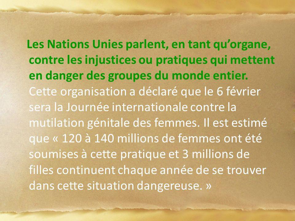 Les Nations Unies parlent, en tant quorgane, contre les injustices ou pratiques qui mettent en danger des groupes du monde entier. Cette organisation