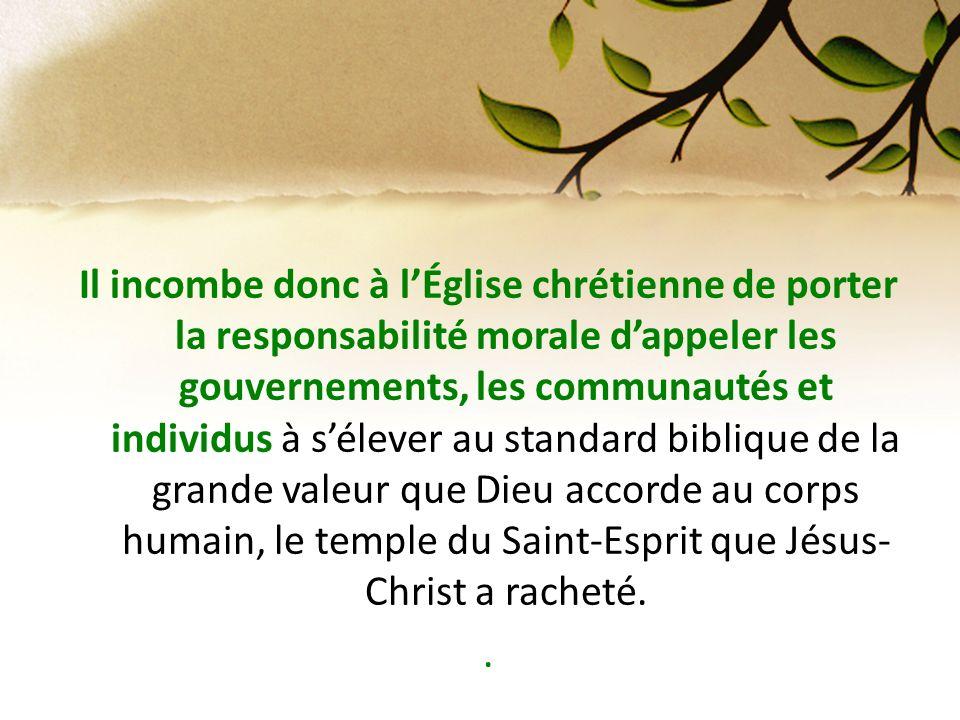 Il incombe donc à lÉglise chrétienne de porter la responsabilité morale dappeler les gouvernements, les communautés et individus à sélever au standard