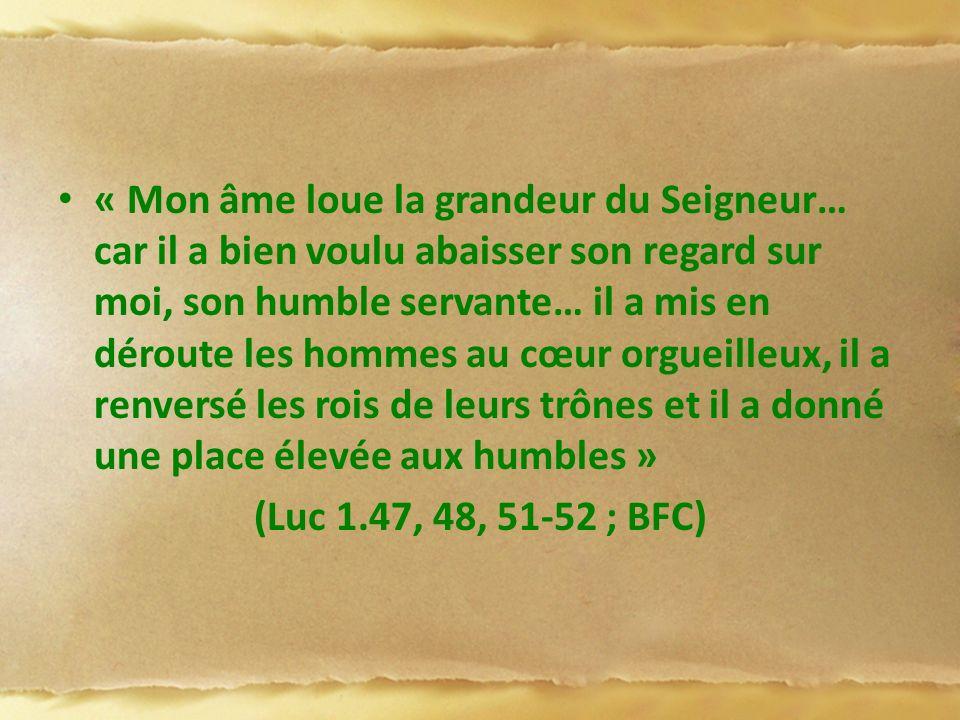 « Mon âme loue la grandeur du Seigneur… car il a bien voulu abaisser son regard sur moi, son humble servante… il a mis en déroute les hommes au cœur o