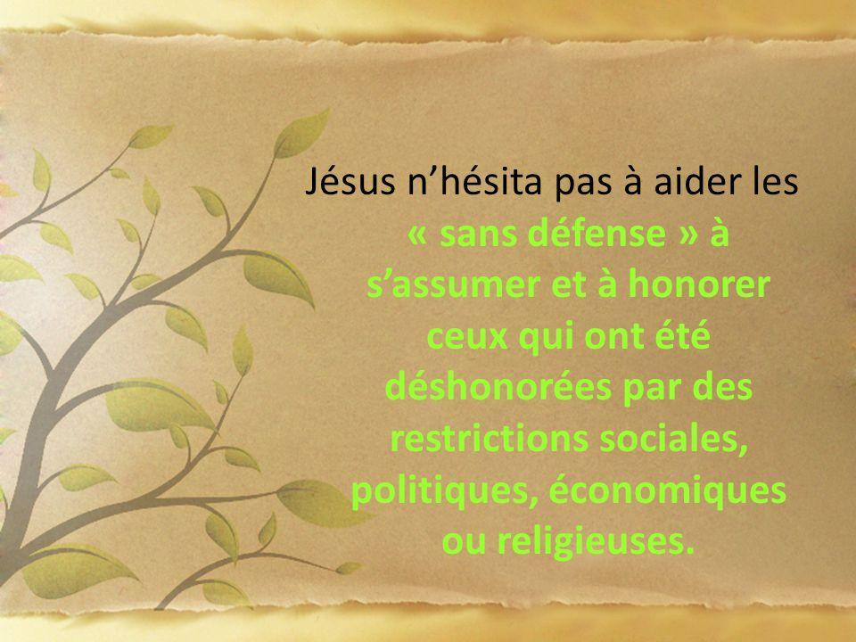 Jésus nhésita pas à aider les « sans défense » à sassumer et à honorer ceux qui ont été déshonorées par des restrictions sociales, politiques, économi