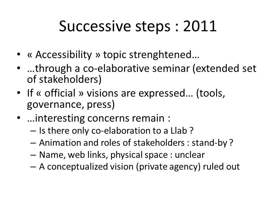 Successive steps : 2011 « Accessibility » topic strenghtened… …through a co-elaborative seminar (extended set of stakeholders) If « official » visions