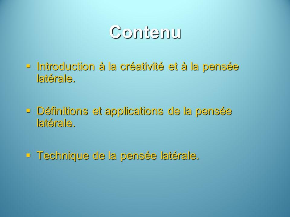 Contenu Introduction à la créativité et à la pensée latérale. Introduction à la créativité et à la pensée latérale. Définitions et applications de la