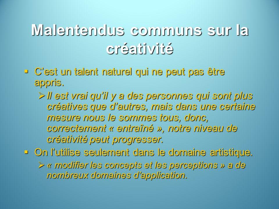 Malentendus communs sur la créativité Cest un talent naturel qui ne peut pas être appris. Cest un talent naturel qui ne peut pas être appris. Il est v