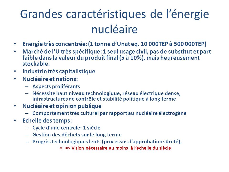 Grandes caractéristiques de lénergie nucléaire Energie très concentrée: (1 tonne dUnat eq. 10 000TEP à 500 000TEP) Marché de lU très spécifique: 1 seu