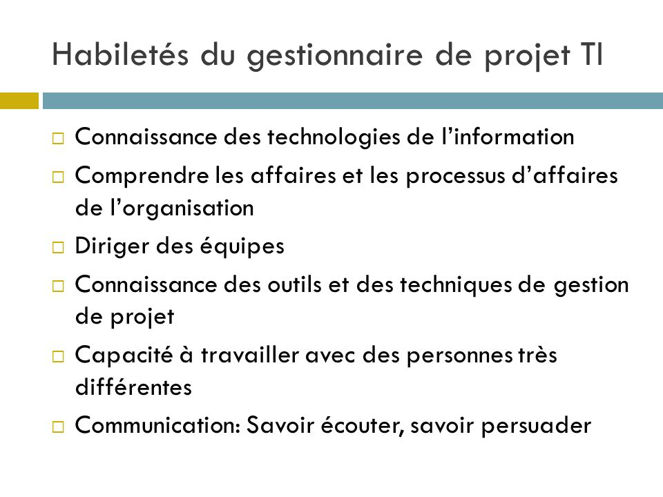 Habiletés du gestionnaire de projet TI Connaissance des technologies de linformation Comprendre les affaires et les processus daffaires de lorganisati